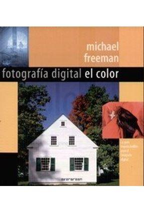 Fotografía Digital El Color - La Guía Imprescindible para El Fotógrafo Digital - Freeman,Michael   Tagrny.org