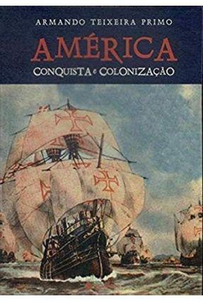America - Conquista e Colonização - Teixeira,Primo Armando pdf epub