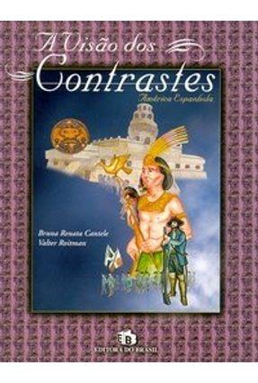 A Visão Dos Contrastes - América Espanhola - Cantele,Bruna Renata Roitman,Valter   Hoshan.org