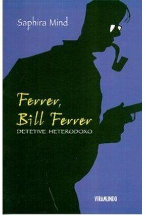 Ferrer, Bill Ferrer - Detetive Heterodoxo - Mínd,Saphira pdf epub