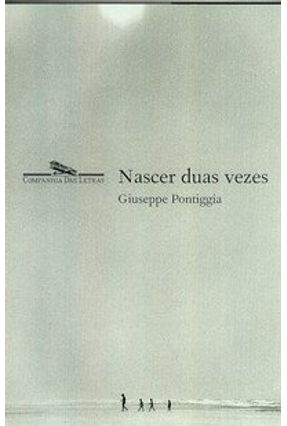 Nascer Duas Vezes - Pontiggia,Giuseppe Pontiggia,Giuseppe | Hoshan.org