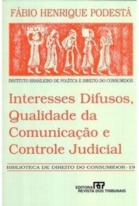 Interesses Difusos, Qualidade da Comunicação e Controle Judicial - Bibl. De Direito do Consum. V 19 - Podesta,Fabio Henrique   Hoshan.org