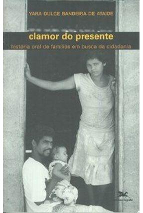 Clamor do Presente - História Oral de Fampilias Em Busca da Cidadania - Ataide,Yara Dulde Bandeira de   Hoshan.org