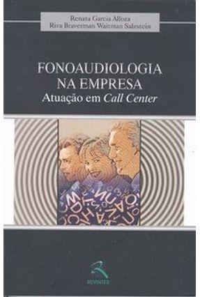 Fonoaudiologia na Empresa - Atuação em Call Center - Alloza,Renata Garcia Salzstein,Riva Braverman Waitman pdf epub