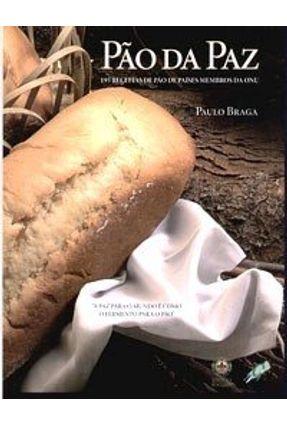 Pão da Paz - 194 Receitas De Pão De Países Membros da Onu - Braga,Paulo | Hoshan.org