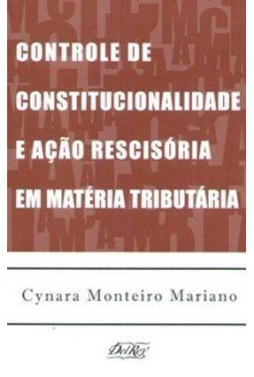 Controle de Constitucionalidade e Ação Rescisória Em Matéria Tributária - Mariano,Cynara Monteiro   Tagrny.org