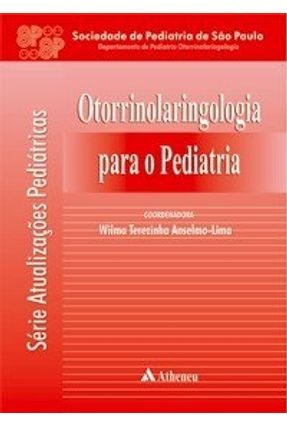 Otorrinolaringologia para o Pediatra - Anselmo-lima,Wilma Terezinha | Hoshan.org