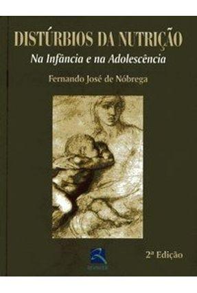 Distúrbios da Nutrição -  Na Infância e na Adolescencência - 2ª Ed. - Nobrega,Fernando Jose | Tagrny.org