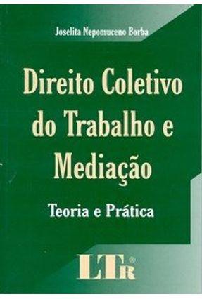 Direito Coletivo do Trabalho e Mediação - Borba,Joselita Nepomuceno | Tagrny.org