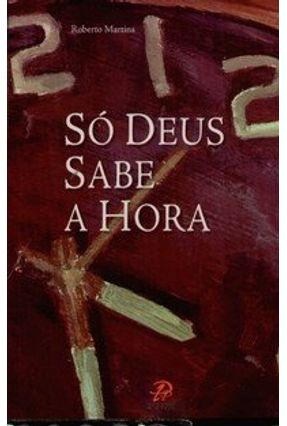 Só Deus Sabe a Hora - Martins,Roberto   Nisrs.org