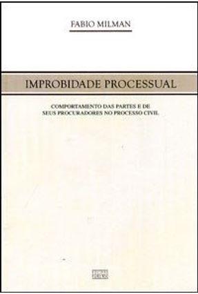 Improbidade Processual - Comportamento das Partes de seus Procuradores no Processo Civil -brochura - Milman,Fabio | Hoshan.org