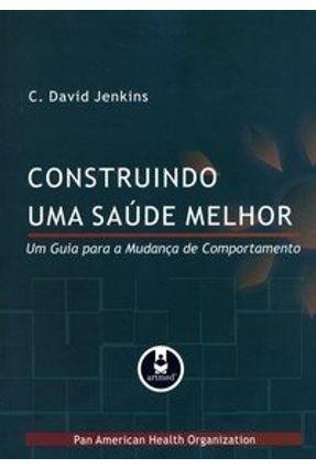 Construindo uma Saúde Melhor - Um Guia para a Mudança de Comportamento - Jenkins,David Fraser (CON) pdf epub