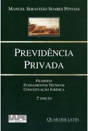 Previdência Privada - Filosofia, Fundamentos Técnicos, Conceituação Jurídica - 2ª Ed. 2007 - Povoas,Manuel Soares | Nisrs.org