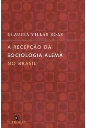 A Recepção da Sociologia Alemã no Brasil - Boas,Glaucia Villas   Tagrny.org