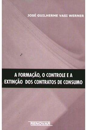 A Formação , o Controle e a Extinção dos Contratos de Consumo - Werner,José Guilherme Vasi   Tagrny.org