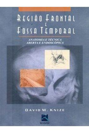 Região Frontal e Fossa Temporal - Anatomia e Técnica Aberta e Endoscópica - Knize,David M., M.D. pdf epub