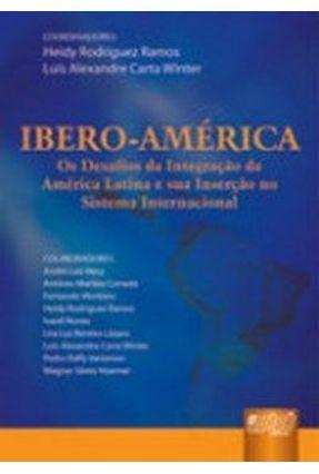 Iberoamérica - Os Desafios da Integração da América Latina e Sua Inserção no Sistema Internacional - Winter,Luiz Alexandre Carta Ramos,Heidy Rodriguez | Tagrny.org
