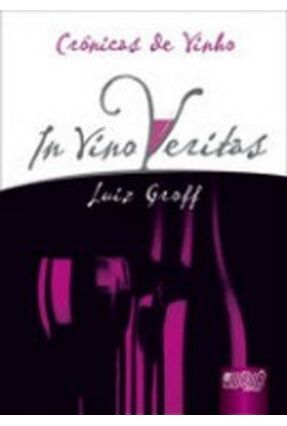 Crônicas de Vinho - In Vino Veritas - Groff,Luiz pdf epub