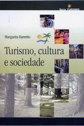 Turismo, Cultura e Sociedade - Série Turismo - Barretto,Margarita | Tagrny.org