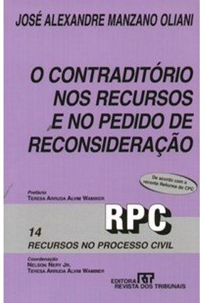 O Contraditório nos Recursos e no Pedido de Reconsideração - Rpc - Recursos no Processo Civil 14 - Oliani,José Alexandre Manzano pdf epub