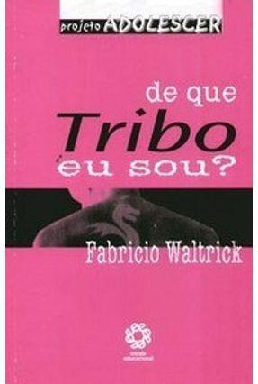 De que Tribo Eu Sou ? - Projeto Adolescer - Waltrick,Fabricio | Tagrny.org