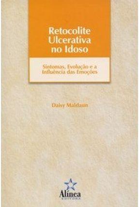 Retocolite Ulcerativa no Idoso - Sintomas, Evolução e a Influência das Emoções - Maldaun,Daisy pdf epub