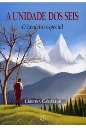 A Unidade Dos Seis - o Herdeiro Especial - Castellar,Cristina | Hoshan.org