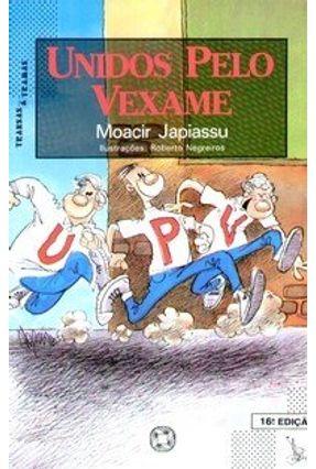Unidos Pelo Vexame - Col. Transas & Tramas - 16ª Ed. - Japiassu,Moacir pdf epub
