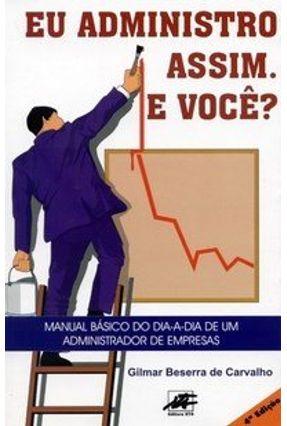 Eu Administro Assim e Você? - Carvalho,Gilmar Beserra de | Hoshan.org