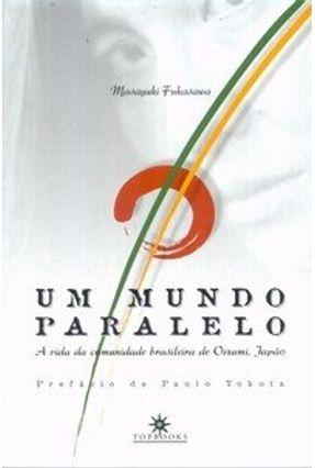 Um Mundo Paralelo - A Vida da Comunidade Brasileira de Oizumi, Japão - Fukasawa,Masayuki | Hoshan.org