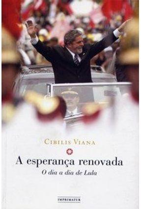 A Esperança Renovada - O Dia a Dia de Lula - Viana,Cibilis | Hoshan.org