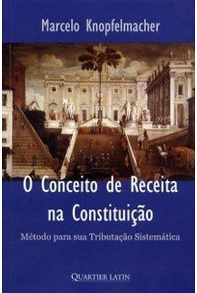 O Conceito de Receita na Constituição- Método para Sua Tributação Sistemática - Knopfelmacher,Marcelo pdf epub
