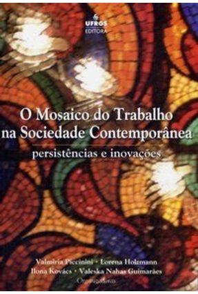 O Mosaico do Trabalho na Sociedade Contemporânea - Vários Autores | Hoshan.org