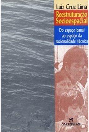 Reestruturação Socioespacial - Do Espaço Banal ao Espaço da Racionalidade Técnica - Lima,Luiz Cruz   Tagrny.org