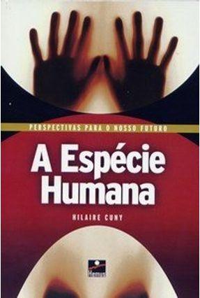 A Espécie Humana - Col. Perspectivas para o Nosso Futuro - Cuny,Hilaire | Tagrny.org