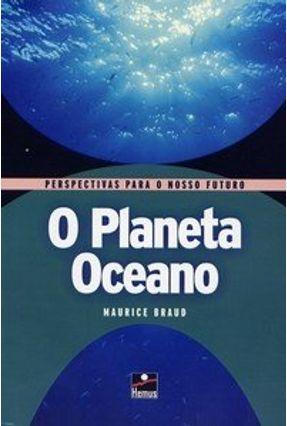 O Planeta Oceano - Col. Perspectivas para o Nosso Futuro - Braud,Maurice pdf epub