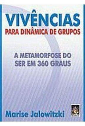 Vivências para Dinâmica em Grupos - A Metamorfose do Ser em 360 Graus - Jalowitzki,Marise | Tagrny.org