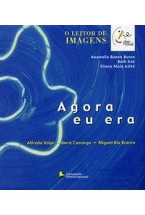 Agora Eu Era - Col. Arte na Escola - Buoro,Anamelia Bueno Kok,Beth Atihé,Eliana Aloia pdf epub