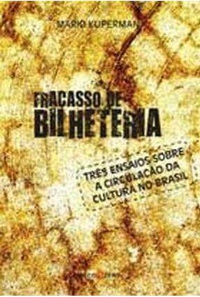 Fracasso de Bilheteria: Três Ensaios Sobre a Circulação da Cultura no Brasil - Kuperman,Mario   Hoshan.org
