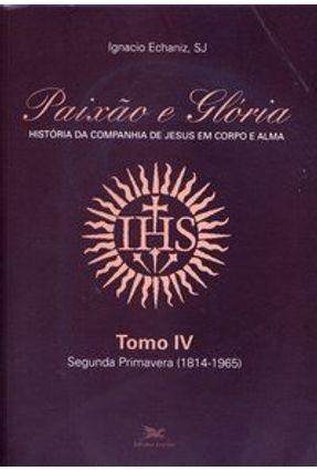 Paixão e Glória - Tomo IV - Echaniz,Ignacio | Nisrs.org