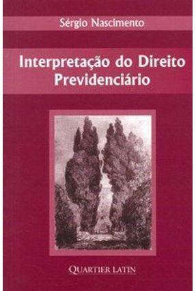 Interpretação do Direito Previdenciário - Nascimento,Sérgio | Tagrny.org