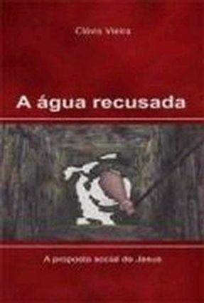 A Água Recusada - Vieira,Clovis   Nisrs.org