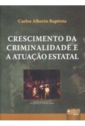 Crescimento da Criminalidade e A Atuação Estatal - Baptista,Carlos Alberto | Tagrny.org