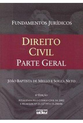 Direito Civil Parte Geral - Col. Fundamentos Jurídicos - 6ª Ed. 2007 - Souza Neto,Joao Batista Mello | Hoshan.org