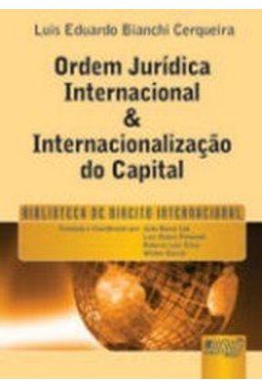 Ordem Jurídica Internacional & Internaciolização do Capital - Biblioteca De Direito Internacional - Cerqueira,Luis Eduardo Bianchi | Hoshan.org