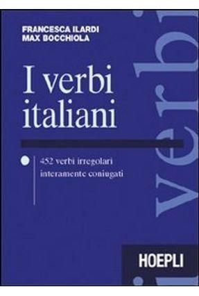 I Verbi Italiani. 452 Verbi Irregolari Interamente Coniugati - Bocchiola,Max Ilardi,Francesca   Hoshan.org