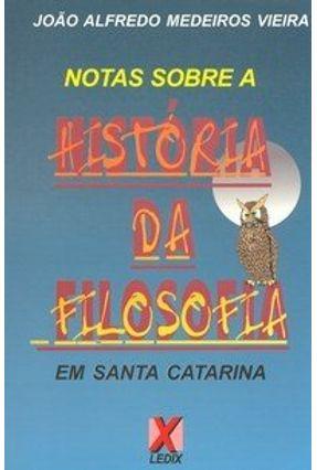 Notas Sobre a História da Filosofia em Santa Catarina - Vieira,Joao Alfredo Medeiros | Hoshan.org
