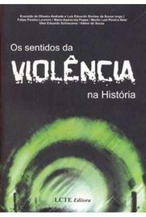 Os Sentidos da Violência na História - Andrade,Everaldo de Oliveira Souza,Luiz Eduardo Simões de | Tagrny.org