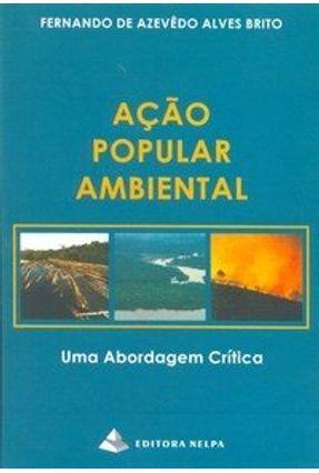 Ação Popular Ambiental - Uma Abordagem Crítica - Brito,Fernando de Azevêdo Alves | Tagrny.org