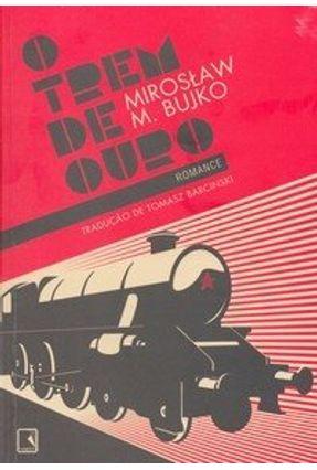 O Trem de Ouro - Bujko,Miroslaw M. pdf epub